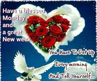 Have A Blessed Monday And A Great New Week