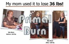 My mom used it to lose 36lbs!!! >>> http://www.paleodietfoodlist.net/recommends/primal-fat-burn/