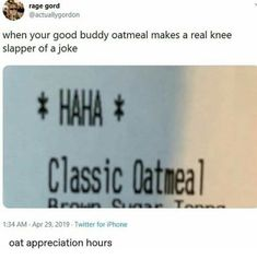 """When your good buddy Oatmeal makes a real knee-slapper of a joke. Tumblr Funny, Funny Memes, Hilarious, Jokes, Funny Pins, Funny Stuff, Random Stuff, Me Too Meme, Humor"
