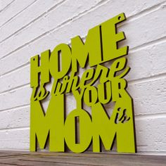 #DearMom Home is where your Mom is