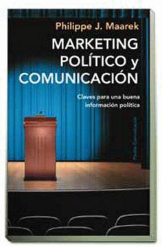 Marketing político y comunicación : claves para una buena información política / Philippe J. Maarek