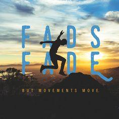 """Fads fade but movements move"""