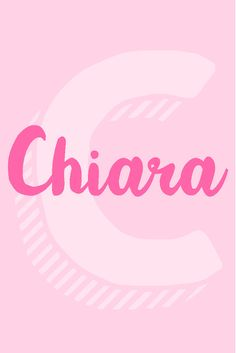 "Chiara I Girl Names That Start with the Letter ""C"" I Nameille.com"