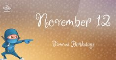 Famous birthdays for November 12. Epic list of 183 famous people born on Nov 12th. Free ninja poster and more.