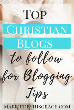 Top Christian Bloggers to follow for Blogging Tips. Entreprenuer. How to start a blog. Building a blog.