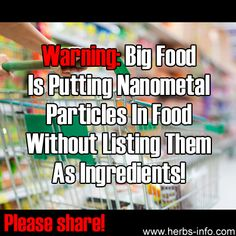 We've done some research and found a list of 96 common foods known to have nanometallic particles added to them - right now. At the source there are also lists of supplement products and other manufactured items using nanomaterials. You should check the list and find out what these foods are. Some of them will surprise you. Are you ok about this being done without your knowledge?