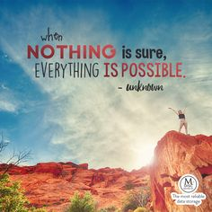 """""""When nothing is sure, everything is possible."""" - Unknown #inspirational #quote #possibility"""