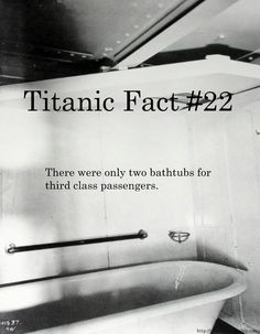 Titanic Fact #22: There were only two bathtubs for third class passengers.