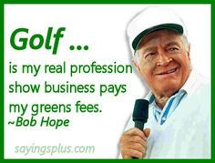 Golf Sayings Golf.is my real profession. Show business pays my green fees. Golf Etiquette, Golf Instructors, Bob Hope, Golf Exercises, New Golf, Golf Quotes, Golf Sayings, Could Play, Golf Humor