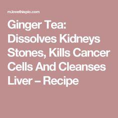 Ginger Tea: Dissolves Kidneys Stones, Kills Cancer Cells And Cleanses Liver – Recipe