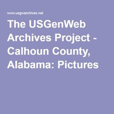 Calhoun County Old Pics --The USGenWeb Archives Project - Calhoun County, Alabama: Pictures