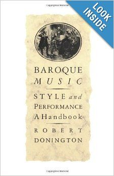 Baroque Music: Style and Performance: A Handbook: Robert Donington: 9780393300529: MM in Piano Pedagogy, Butler University (required)