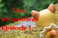 Lps: Werewolves (Episode #1 The Stream)