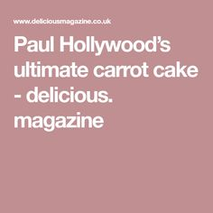 Paul Hollywood's ultimate carrot cake - delicious. magazine