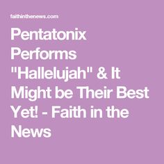 """Pentatonix Performs """"Hallelujah"""" & It Might be Their Best Yet! - Faith in the News"""