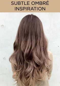 Ombré hair inspiration... My inspiration for adding subtle change dark brown hair.