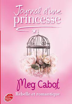 Journal d'une princesse, tome 6, Rebelle et romantique • Meg Cabot • Le livre de poche