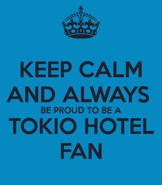 I am so proud to be a fan of TOKIO HOTEL !!!!!!!!!!!!!!!!!!!!!!!!!!!!!!!!!!!!!!!!!!!!