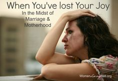 When you've lost your joy in the midst of marriage and motherhood {includes link to free ebooks by John Piper}