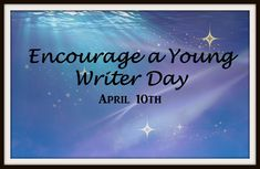 It has been said, that on every April 10th, we celebrate National Encourage a Young Writer Day, funny thing is, I've been unable to track down the origins of this auspicious day. Oh sure I found ce…