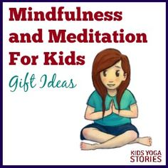 Mindfulness and Meditation for Kids: 10 gift ideas for the holidays   Kids Yoga Stories
