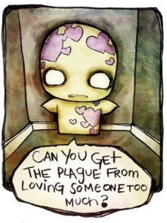 Can you get the plague from loving someone too?