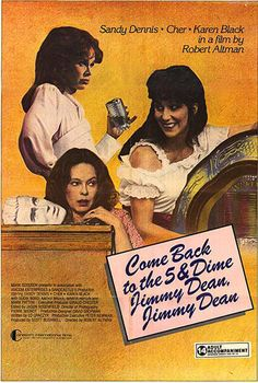 Come Back to the Five and Dime, Jimmy Dean, Jimmy Dean is a 1982 film adaptation of Ed Graczyk's 1976 play of the same name. Director Robert Altman Sandy Dennis Cher Karen Black Sudie Bond Kathy Bates