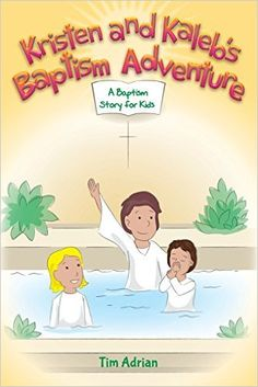 Kristen and Kaleb's Baptism Adventure: A Baptism Story for Kids: Tim Adrian: 9781495204777: Amazon.com: Books