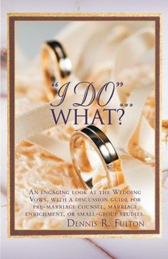 : An Engaging Look at the Wedding Vows, with a Discussion Guide for Pre-Marriage Counsel, Marriage Enrichment, or Small Pre Marriage Counseling, Premarital Counseling, Group Study, Church Ministry, New Relationships, Fulton, Small Groups, Wedding Ceremony, How To Become