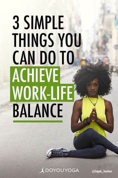 3 Simple Things You Can Do to Achieve Work-Life Balance #health #balance #mindfulness