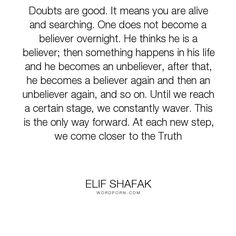 "Elif Shafak - ""Doubts are good. It means you are alive and searching. One does…"