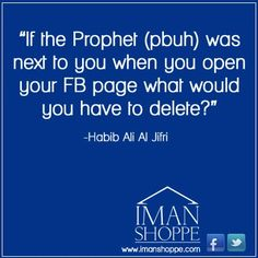 If the Prophet (pbuh) was next to you... I would like to delete my husband from my friend's list.
