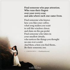 Find someone who pays attention. Who runs their fingers over your every scar; and asks where each one came from. Old Love Quotes, Quotes To Live By, Pay Attention Quotes, Find Someone Who Quotes, Late Night Quotes, Inspiring Quotes About Life, Inspirational Quotes, Gandhi Quotes, Selfie Quotes