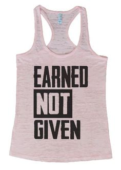 """Womens Workout Tank Top Shirt, """"Earned Not Given"""" This is a HIGH Quality """"Next Level"""" Brand Burnout Racer Back Tank. Very Lightweight, Sexy, Super Soft, and VERY popular in today's market. Burnout tan"""