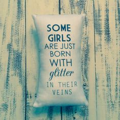 Some Girls Are Just Born With Glitter In Their Veins Pillow