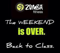 Except for we also have Zumba on the weekend!  So it's not back to class, but get to class every dang day!