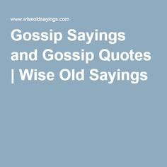 Gossip Sayings and Gossip Quotes   Wise Old Sayings