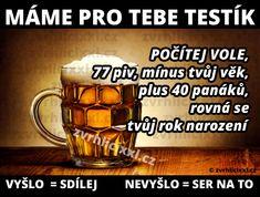 Věděli jste, že 77 piv, mínus tvůj věk, plus 40 panáků, rovná se tvůj rok narození? – Zvrhlíci XXL – Bez cenzury Haha, Food And Drink, Alcohol, Jokes, Funny, Rubbing Alcohol, Husky Jokes, Ha Ha, Memes