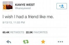 When he declared himself the best friend anyone could have. | 21 Times You And Kanye West Had Absolutely Nothing In Common