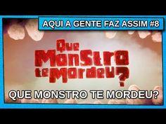 AQUI A GENTE FAZ ASSIM #8 - Que Monstro Te Mordeu? - YouTube