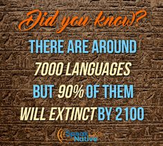 90% of all languages will extinct by 2100. Interesting right? Don't wait and start with learning foreign languages today!