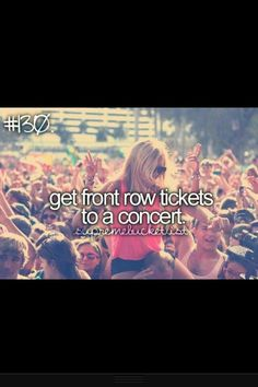 Lol. I'm going to include this because this was once on my bucketlist - before I ever started going to concerts. NOW, every concert I go to, I'm VIP. :)