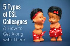 5 Types of ESL Colleagues and How to Get Along with Them!