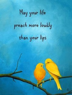 May your #life #preach more loudly than your lips. #quote