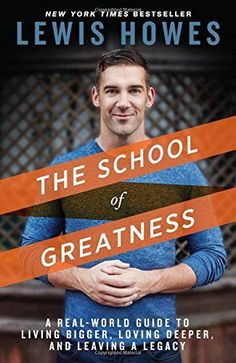 The Hardcover of the The School of Greatness: A Real-World Guide to Living Bigger, Loving Deeper, and Leaving a Legacy by Lewis Howes at Barnes & Noble Inspirational Books To Read, Motivational Books, Good Books, My Books, Leaving A Legacy, Out Of Touch, Successful People, Duct Tape, Lead Generation
