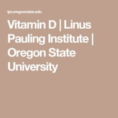 Vitamin D | Linus Pauling Institute | Oregon State University