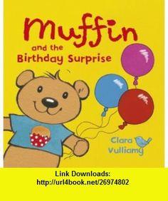 Muffin and the Birthday Surprise (9781408312452) Clara Vulliamy , ISBN-10: 140831245X  , ISBN-13: 978-1408312452 ,  , tutorials , pdf , ebook , torrent , downloads , rapidshare , filesonic , hotfile , megaupload , fileserve
