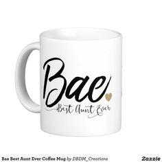 Bae Best Aunt Ever Coffee Mug                                                                                                                                                                                 More