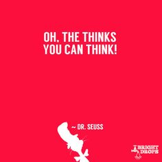 """""""Oh, the thinks you can think!"""" ~ Dr. Seuss; 37 Dr.Suess quotes that can change the world"""