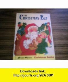 The Christmas Elf (Christmas ) (9780709708612) MAureen Spurgeon, Mimi Everett , ISBN-10: 0709708610  , ISBN-13: 978-0709708612 ,  , tutorials , pdf , ebook , torrent , downloads , rapidshare , filesonic , hotfile , megaupload , fileserve